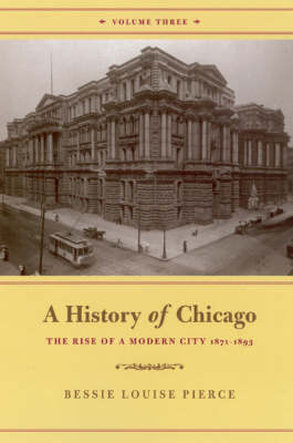 A History of Chicago: Rise of a Modern City, 1871-1893 v. 3 (Paperback)