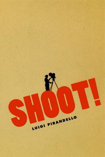 Shoot!: The Notebooks of Serafino Gubbio, Cinematograph Operator - Cinema and Modernity (Hardback)