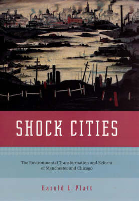 Shock Cities: The Environmental Transformation and Reform of Manchester and Chicago (Hardback)