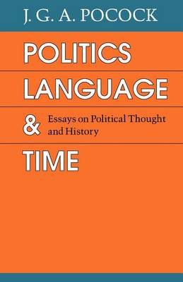 Politics, Language and Time: Essays on Political Thought and History (Paperback)