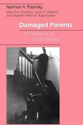 Damaged Parents: Anatomy of Child Neglect (Paperback)