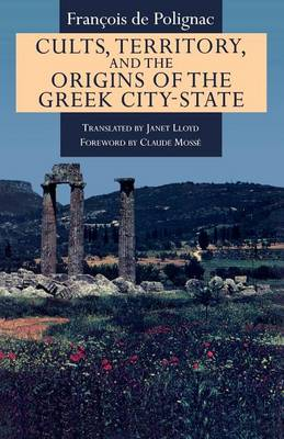 Cults, Territory and the Origin of the Greek City-State (Paperback)