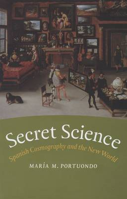 Secret Science: Spanish Cosmography and the New World (Hardback)