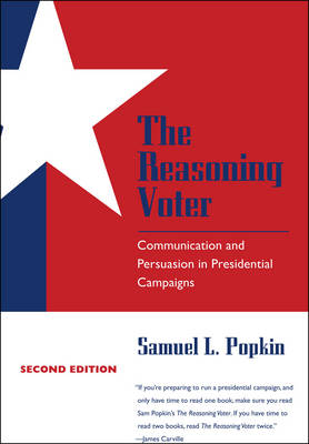 The Reasoning Voter: Communication and Persuasion in Presidential Campaigns (Paperback)