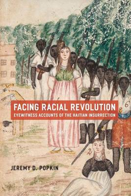 Facing Racial Revolution: Eyewitness Accounts of the Haitian Insurrection (Paperback)