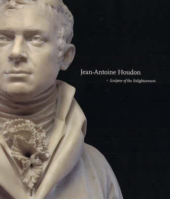 Jean-Antoine Houdon: Sculptor of the Enlightenment (Hardback)