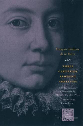 Three Cartesian Feminist Treatises - The Other Voice in Early Modern Europe: The Toronto Series (Hardback)