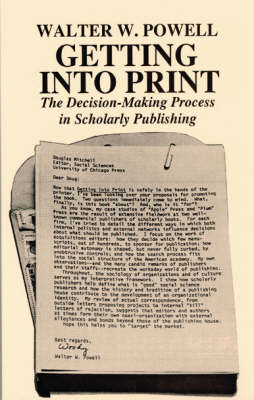 Getting into Print: Decision-making Process in Scholarly Publishing - Chicago Guides to Writing, Editing and Publishing (Paperback)