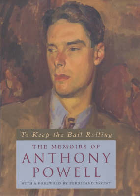 To Keep the Ball Rolling: The Memoirs of Anthony Powell (Hardback)