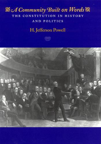 The Constitution in History and Politics: A Community Built on Words (Paperback)