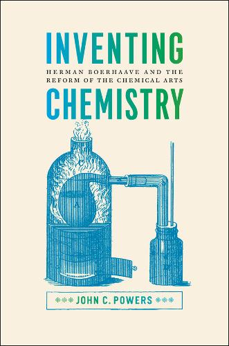 Inventing Chemistry: Herman Boerhaave and the Reform of the Chemical Arts - Synthesis (Hardback)
