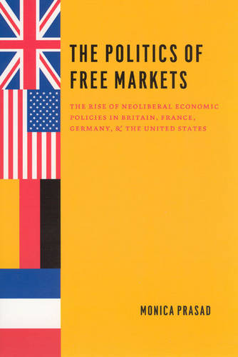 The Politics of Free Markets: The Rise of Neoliberal Economic Policies in Britain, France, Germany, and the United States (Paperback)