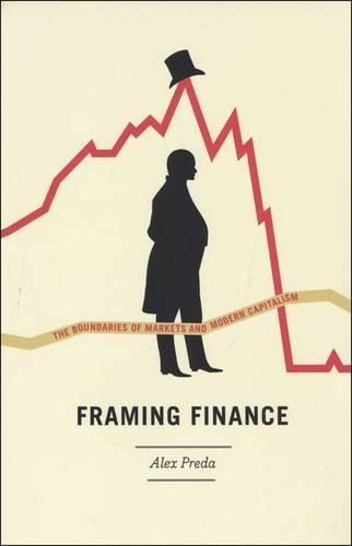 Framing Finance: The Boundaries of Markets and Modern Capitalism (Hardback)
