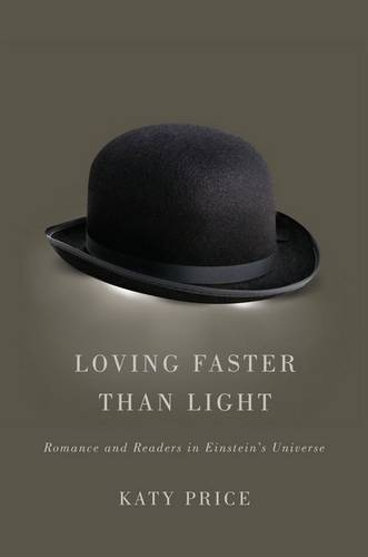 Loving Faster Than Light: Romance and Readers in Einstein's Universe (Hardback)