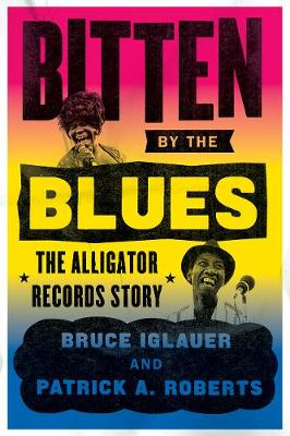 Bitten by the Blues: The Alligator Records Story - Chicago Visions and Revisions (Paperback)