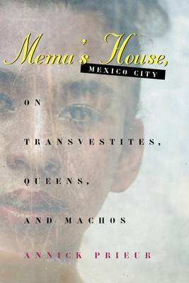 Mema's House, Mexico City: On Transvestites, Queens and Machos - Worlds of Desire S. (Paperback)