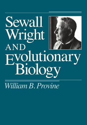 Sewall Wright and Evolutionary Biology - Science & Its Conceptual Foundations S. (Paperback)