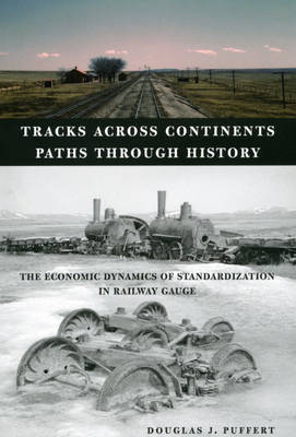 Tracks Across Continents, Paths Through History: The Economic Dynamics of Standardization in Railway Gauge (Hardback)