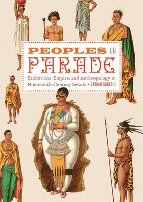 Peoples on Parade: Exhibitions, Empire, and Anthropology in Nineteenth-century Britain (Hardback)