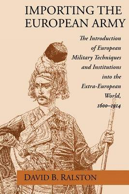 Importing the European Army 1600-1914: Introduction of European Military Techniques and Institutions into the Extra-European World (Paperback)