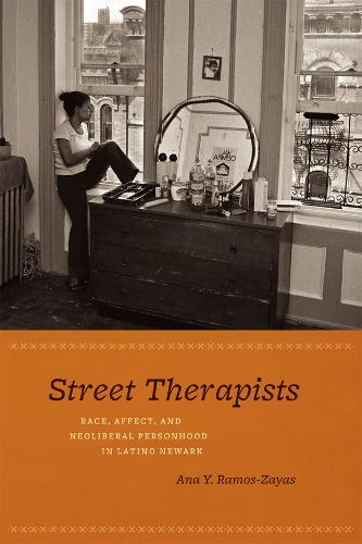 Street Therapists: Race, Affect, and Neoliberal Personhood in Latino Newark (Paperback)