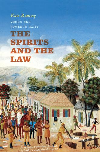 The Spirits and the Law: Vodou and Power in Haiti (Paperback)