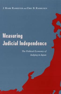 Measuring Judicial Independence: The Political Economy of Judging in Japan - Studies in Law & Economics (Hardback)