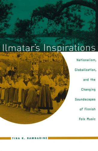 Ilmatar's Inspirations: Nationalism, Globalization, and the Changing Soundscapes of Finnish Folk Music - Chicago Studies in Ethnomusicology (Hardback)