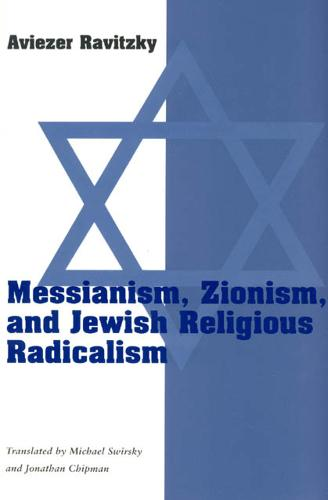 Messianism, Zionism and Jewish Religious Radicalism - Chicago Studies in the History of Judaism (Paperback)