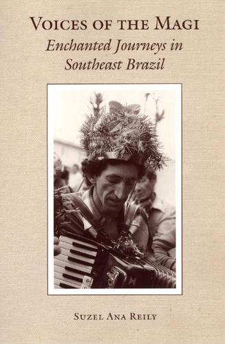 Voices of the Magi: Enchanted Journeys in Southeast Brazil - Chicago Studies in Ethnomusicology CSE                (CHUP) (Hardback)