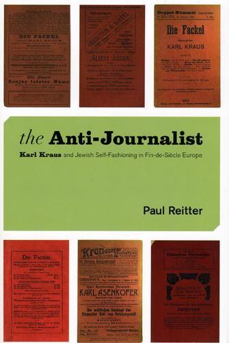 The Anti-journalist: Karl Kraus and Jewish Self-fashioning in Fin-de-siecle Europe (Hardback)