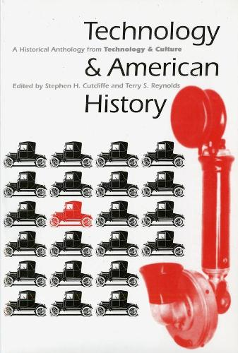 """Technology and American History: A Historical Anthology from """"Technology and Culture"""" (Hardback)"""