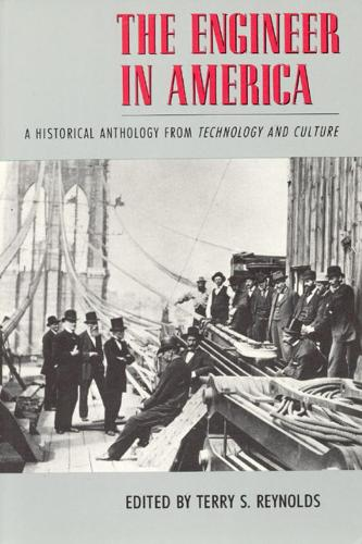 "The Engineer in America: A Historical Anthology from ""Technology and Culture"" (Hardback)"