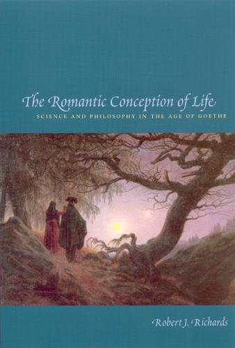 The Romantic Conception of Life: Science and Philosophy in the Age of Goethe (Paperback)