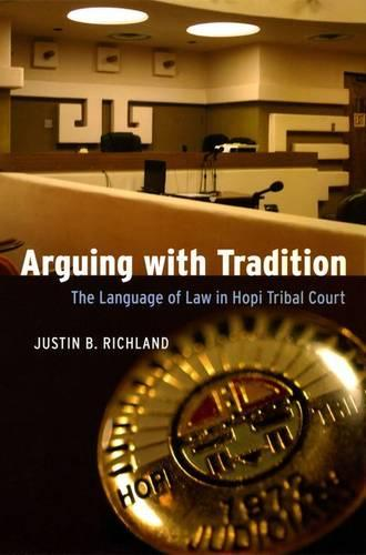 Arguing with Tradition: The Language of Law in Hopi Tribal Court - Chicago Series in Law and Society (Hardback)