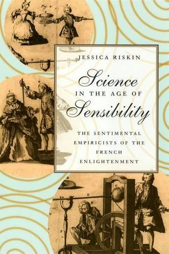 Science in the Age of Sensibility: The Sentimental Empiricists of the French Enlightenment (Hardback)