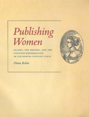 Publishing Women: Salons, the Presses and the Counter-Reformation in Sixteenth-Century Italy - Women in Culture and Society Series (Hardback)