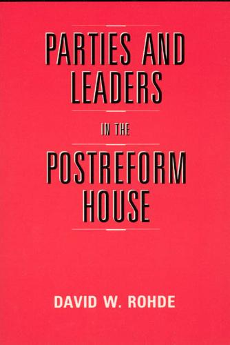 Parties and Leaders in the Postreform House - American Politics & Political Economy S. (Paperback)