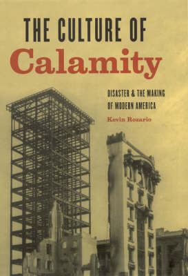 The Culture of Calamity: Disaster and the Making of Modern America (Hardback)