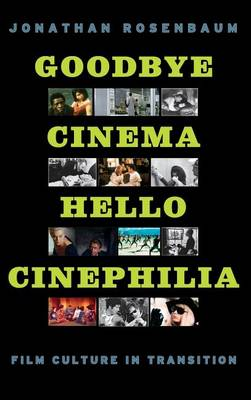 Goodbye Cinema, Hello Cinephilia: Film Culture in Transition (Hardback)