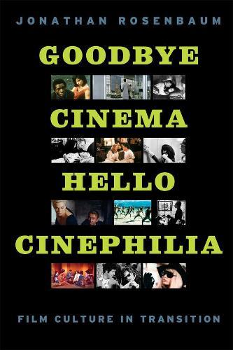 Goodbye Cinema, Hello Cinephilia: Film Culture in Transition (Paperback)