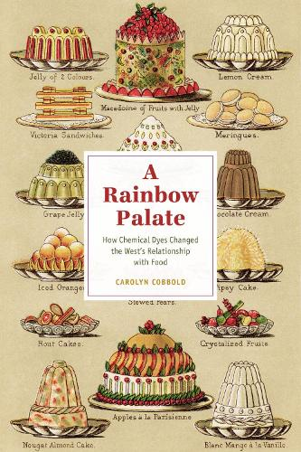 A Rainbow Palate - How Chemical Dyes Changed the West's Relationship with Food - Synthesis (CHUP) (Hardback)