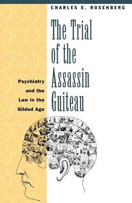 The Trial of the Assassin Guiteau: Psychiatry and the Law in the Gilded Age (Paperback)