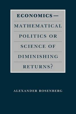 Economics: Mathematical Politics or Science of Diminishing Returns? - Science & Its Conceptual Foundations S. (Paperback)