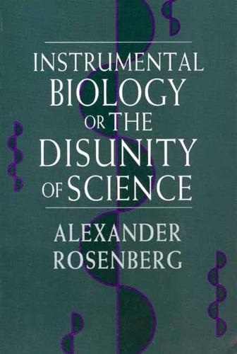 Instrumental Biology, or the Disunity of Science - Science & Its Conceptual Foundations S. (Hardback)