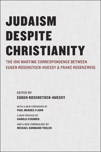 Judaism Despite Christianity: The 1916 Wartime Correspondence Between Eugen Rosenstock-Huessy and Franz Rosenzweig (Paperback)