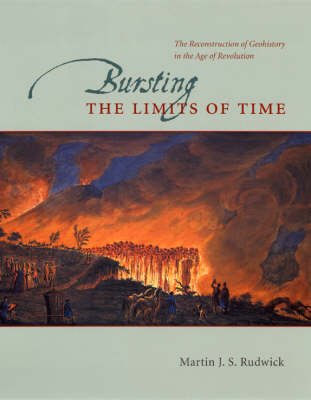 Bursting the Limits of Time: The Reconstruction of Geohistory in the Age of Revolution (Hardback)