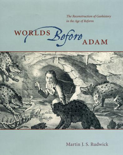 Worlds Before Adam: The Reconstruction of Geohistory in the Age of Reform (Hardback)