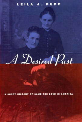 A Desired Past: A Short History of Same-sex Love in America (Hardback)