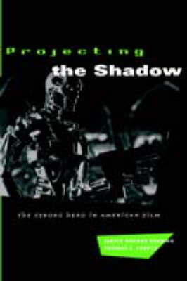 Projecting the Shadow: Cyborg Hero in American Film - New Practices of Inquiry S. (Paperback)